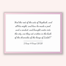 Load image into Gallery viewer, 2 Kings (4 Kings) 20:20 - Old Testiment - And the rest of the acts of Hezekiah, and all his might, and how he made a pool, and a conduit,...