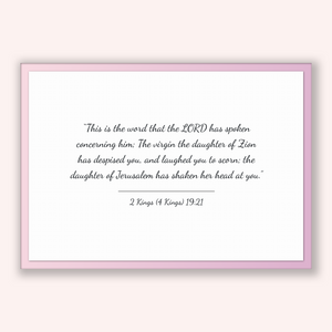2 Kings (4 Kings) 19:21 - Old Testiment - This is the word that the LORD has spoken concerning him; The virgin the daughter of Zion has d...