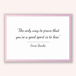 Ernie Banks Quote, Ernie Banks Poster, Ernie Banks Print, Printable Poster, The only way to prove that you're a good sport is to lose.