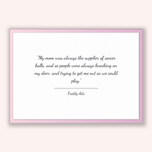 Load image into Gallery viewer, Freddy Adu Quote, Freddy Adu Poster, Freddy Adu Print, Printable Poster, My mom was always the supplier of soccer balls, and so people we...