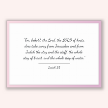 Load image into Gallery viewer, Isaiah 3:1 - Old Testiment - For, behold, the Lord, the LORD of hosts, does take away from Jerusalem and from Judah the stay and the staf...