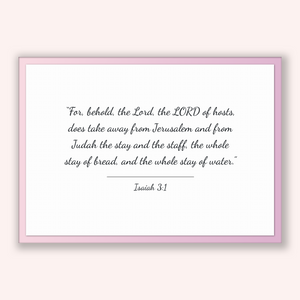 Isaiah 3:1 - Old Testiment - For, behold, the Lord, the LORD of hosts, does take away from Jerusalem and from Judah the stay and the staf...