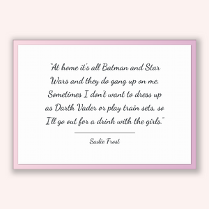 Sadie Frost Quote, Sadie Frost Poster, Sadie Frost Print, Printable Poster, At home it's all Batman and Star Wars and they do gang up on ...