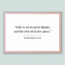 Load image into Gallery viewer, Ecclesiastes 10:6 - Old Testiment - Folly is set in great dignity, and the rich sit in low place.