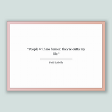 Load image into Gallery viewer, Patti Labelle Quote, Patti Labelle Poster, Patti Labelle Print, Printable Poster, People with no humor, they're outta my life.