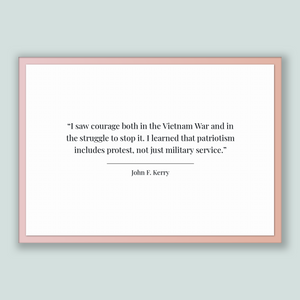 John F. Kerry Quote, John F. Kerry Poster, John F. Kerry Print, Printable Poster, I saw courage both in the Vietnam War and in the strugg...