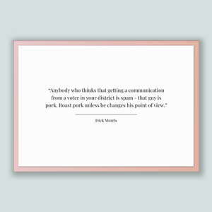 Dick Morris Quote, Dick Morris Poster, Dick Morris Print, Printable Poster, Anybody who thinks that getting a communication from a voter ...