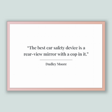 Load image into Gallery viewer, Dudley Moore Quote, Dudley Moore Poster, Dudley Moore Print, Printable Poster, The best car safety device is a rear-view mirror with a co...