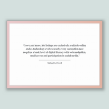 Load image into Gallery viewer, Michael K. Powell Quote, Michael K. Powell Poster, Michael K. Powell Print, Printable Poster, More and more, job listings are exclusively...