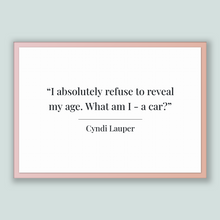 Load image into Gallery viewer, Cyndi Lauper Quote, Cyndi Lauper Poster, Cyndi Lauper Print, Printable Poster, I absolutely refuse to reveal my age. What am I - a car?
