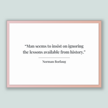 Load image into Gallery viewer, Norman Borlaug Quote, Norman Borlaug Poster, Norman Borlaug Print, Printable Poster, Man seems to insist on ignoring the lessons availabl...