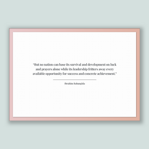Ibrahim Babangida Quote, Ibrahim Babangida Poster, Ibrahim Babangida Print, Printable Poster, But no nation can base its survival and dev...