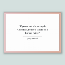 Load image into Gallery viewer, Jerry Falwell Quote, Jerry Falwell Poster, Jerry Falwell Print, Printable Poster, If you're not a born-again Christian, you're a failure ...