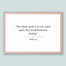 Load image into Gallery viewer, Isaiah 14:7 - Old Testiment - The whole earth is at rest, and is quiet: they break forth into singing.