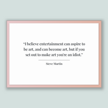 Load image into Gallery viewer, Steve Martin Quote, Steve Martin Poster, Steve Martin Print, Printable Poster, I believe entertainment can aspire to be art, and can beco...