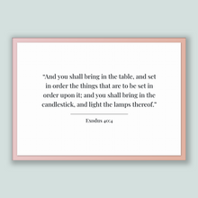 Load image into Gallery viewer, Exodus 40:4 - Old Testiment - And you shall bring in the table, and set in order the things that are to be set in order upon it; and you ...