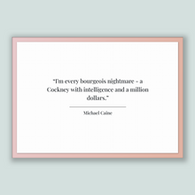 Load image into Gallery viewer, Michael Caine Quote, Michael Caine Poster, Michael Caine Print, Printable Poster, I'm every bourgeois nightmare - a Cockney with intellig...