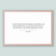 Load image into Gallery viewer, Ed O'neill Quote, Ed O'neill Poster, Ed O'neill Print, Printable Poster, I went to Ohio University studying arts and history, and playing...