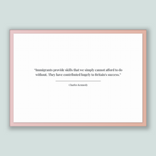 Load image into Gallery viewer, Charles Kennedy Quote, Charles Kennedy Poster, Charles Kennedy Print, Printable Poster, Immigrants provide skills that we simply cannot a...