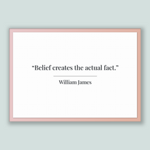 Load image into Gallery viewer, William James Quote, William James Poster, William James Print, Printable Poster, Belief creates the actual fact.