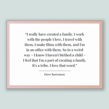 Load image into Gallery viewer, Drew Barrymore Quote, Drew Barrymore Poster, Drew Barrymore Print, Printable Poster, I really have created a family. I work with the peop...