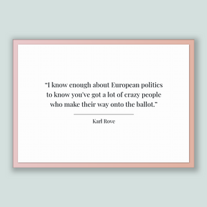 Karl Rove Quote, Karl Rove Poster, Karl Rove Print, Printable Poster, I know enough about European politics to know you've got a lot of c...
