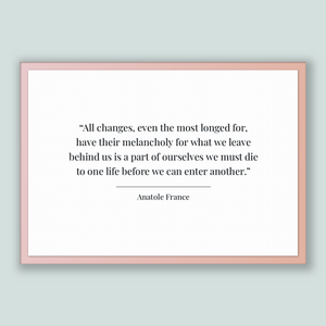 Anatole France Quote, Anatole France Poster, Anatole France Print, Printable Poster, All changes, even the most longed for, have their me...
