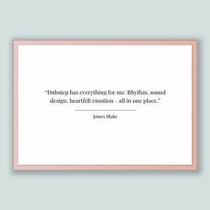James Blake Quote, James Blake Poster, James Blake Print, Printable Poster, Dubstep has everything for me. Rhythm, sound design, heartfel...