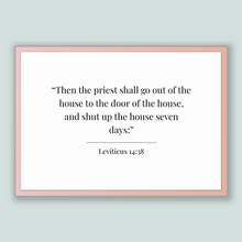 Load image into Gallery viewer, Leviticus 14:38 - Old Testiment - Then the priest shall go out of the house to the door of the house, and shut up the house seven days: