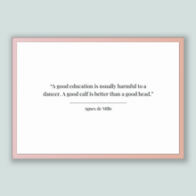 Load image into Gallery viewer, Agnes De Mille Quote, Agnes De Mille Poster, Agnes De Mille Print, Printable Poster, A good education is usually harmful to a dancer. A g...