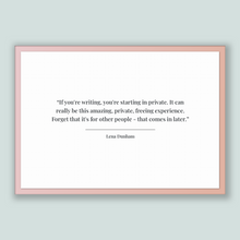 Load image into Gallery viewer, Lena Dunham Quote, Lena Dunham Poster, Lena Dunham Print, Printable Poster, If you're writing, you're starting in private. It can really ...