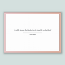 Load image into Gallery viewer, Victor Hugo Quote, Victor Hugo Poster, Victor Hugo Print, Printable Poster, Our life dreams the Utopia. Our death achieves the Ideal.