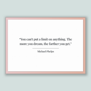 Michael Phelps Quote, Michael Phelps Poster, Michael Phelps Print, Printable Poster, You can't put a limit on anything. The more you drea...