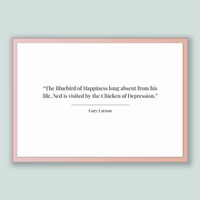 Load image into Gallery viewer, Gary Larson Quote, Gary Larson Poster, Gary Larson Print, Printable Poster, The Bluebird of Happiness long absent from his life, Ned is v...