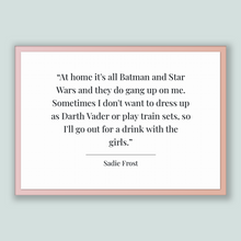 Load image into Gallery viewer, Sadie Frost Quote, Sadie Frost Poster, Sadie Frost Print, Printable Poster, At home it's all Batman and Star Wars and they do gang up on ...