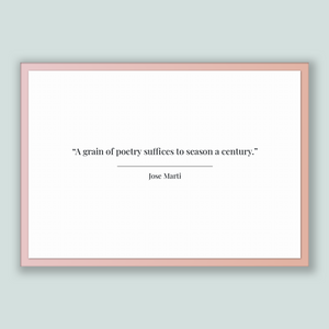 Jose Marti Quote, Jose Marti Poster, Jose Marti Print, Printable Poster, A grain of poetry suffices to season a century.