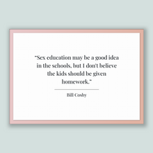 Load image into Gallery viewer, Bill Cosby Quote, Bill Cosby Poster, Bill Cosby Print, Printable Poster, Sex education may be a good idea in the schools, but I don't bel...