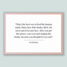 Load image into Gallery viewer, Wyclef Jean Quote, Wyclef Jean Poster, Wyclef Jean Print, Printable Poster, That's the best way to feed the human mind. That's how Bob Ma...