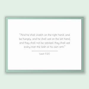 Isaiah 9:20 - Old Testiment - And he shall snatch on the right hand, and be hungry; and he shall eat on the left hand, and they shall not...