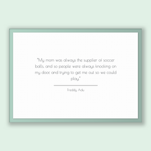 Freddy Adu Quote, Freddy Adu Poster, Freddy Adu Print, Printable Poster, My mom was always the supplier of soccer balls, and so people we...