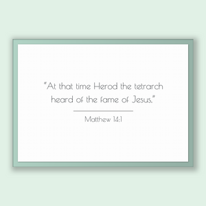 Matthew 14:1 - New Testiment - At that time Herod the tetrarch heard of the fame of Jesus,