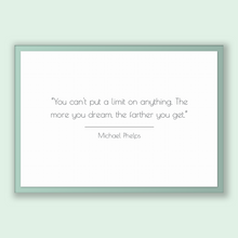 Load image into Gallery viewer, Michael Phelps Quote, Michael Phelps Poster, Michael Phelps Print, Printable Poster, You can't put a limit on anything. The more you drea...