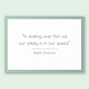 Ralph Emerson Quote, Ralph Emerson Poster, Ralph Emerson Print, Printable Poster, In skating over thin ice our safety is in our speed.