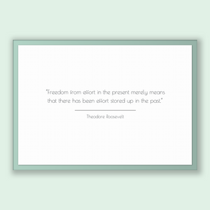 Theodore Roosevelt Quote, Theodore Roosevelt Poster, Theodore Roosevelt Print, Printable Poster, Freedom from effort in the present merel...