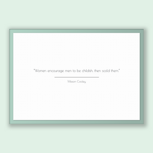 Mason Cooley Quote, Mason Cooley Poster, Mason Cooley Print, Printable Poster, Women encourage men to be childish, then scold them.