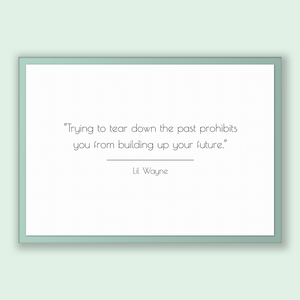 Lil Wayne Quote, Lil Wayne Poster, Lil Wayne Print, Printable Poster, Trying to tear down the past prohibits you from building up your fu...