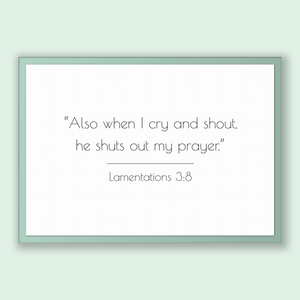 Lamentations 3:8 - Old Testiment - Also when I cry and shout, he shuts out my prayer.