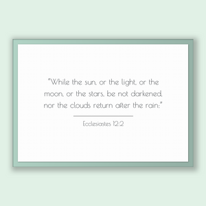 Ecclesiastes 12:2 - Old Testiment - While the sun, or the light, or the moon, or the stars, be not darkened, nor the clouds return after ...