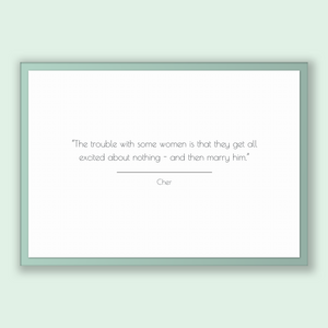 Cher Quote, Cher Poster, Cher Print, Printable Poster, The trouble with some women is that they get all excited about nothing - and then ...