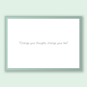 Unknown quote, Printable Poster, Change your thoughts, change your life!